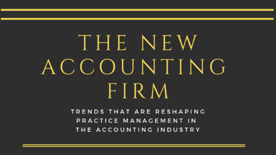 The New Accounting Firm: Trends that are reshaping practice management in the accounting industry