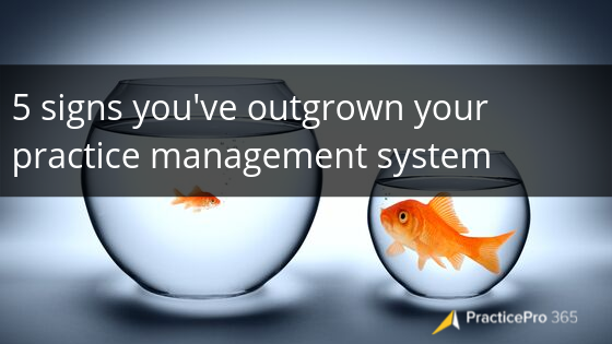 5 Signs You've Outgrown Your Practice Management System
