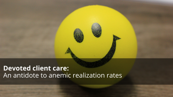 Devoted client care: An antidote to anemic realization rates